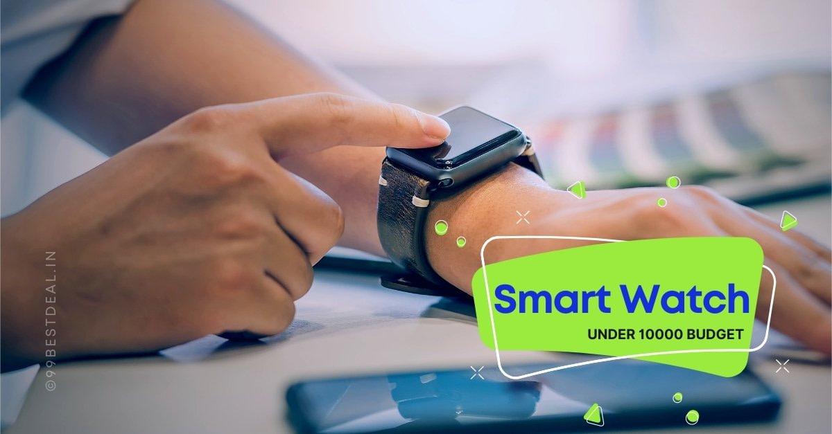 Best Smartwatch in India Under 10000 Budget 2021