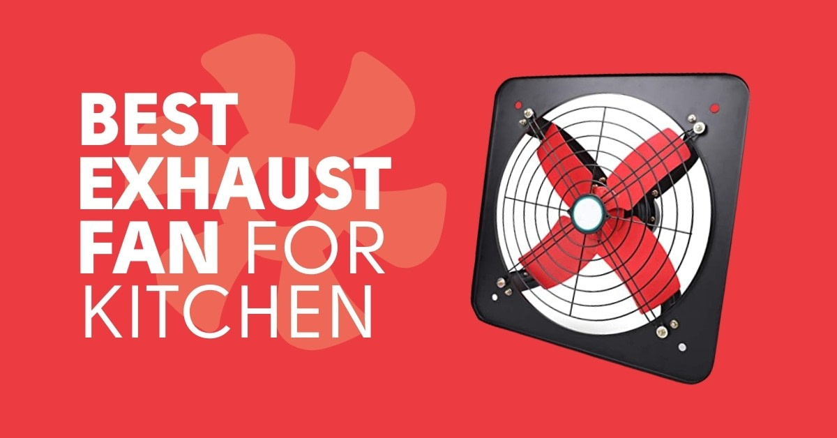Best exhaust fan in kitchen for Indian cooking