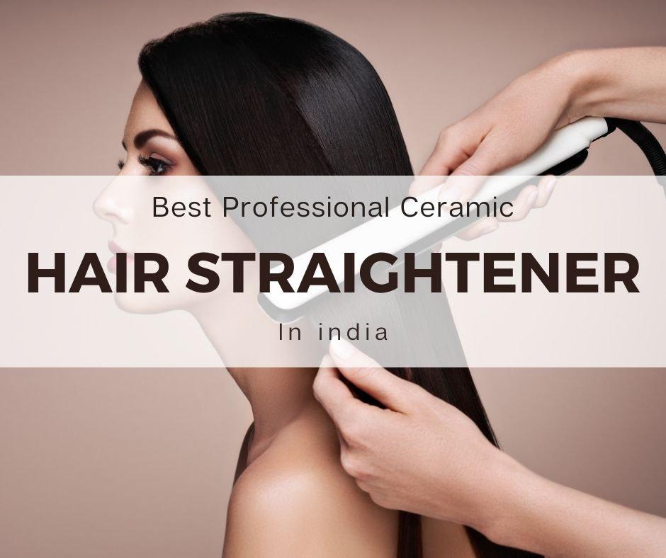 Best Professional Ceramic Hair Straightener India 2021 [Top 3]