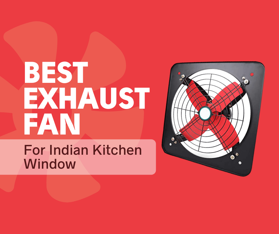 5 Best Kitchen Window Exhaust Fan For Indian Cooking 2021